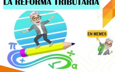 REFORMA TRIBUTARIA RESUMIDA EN VIDEO DE MEMES
